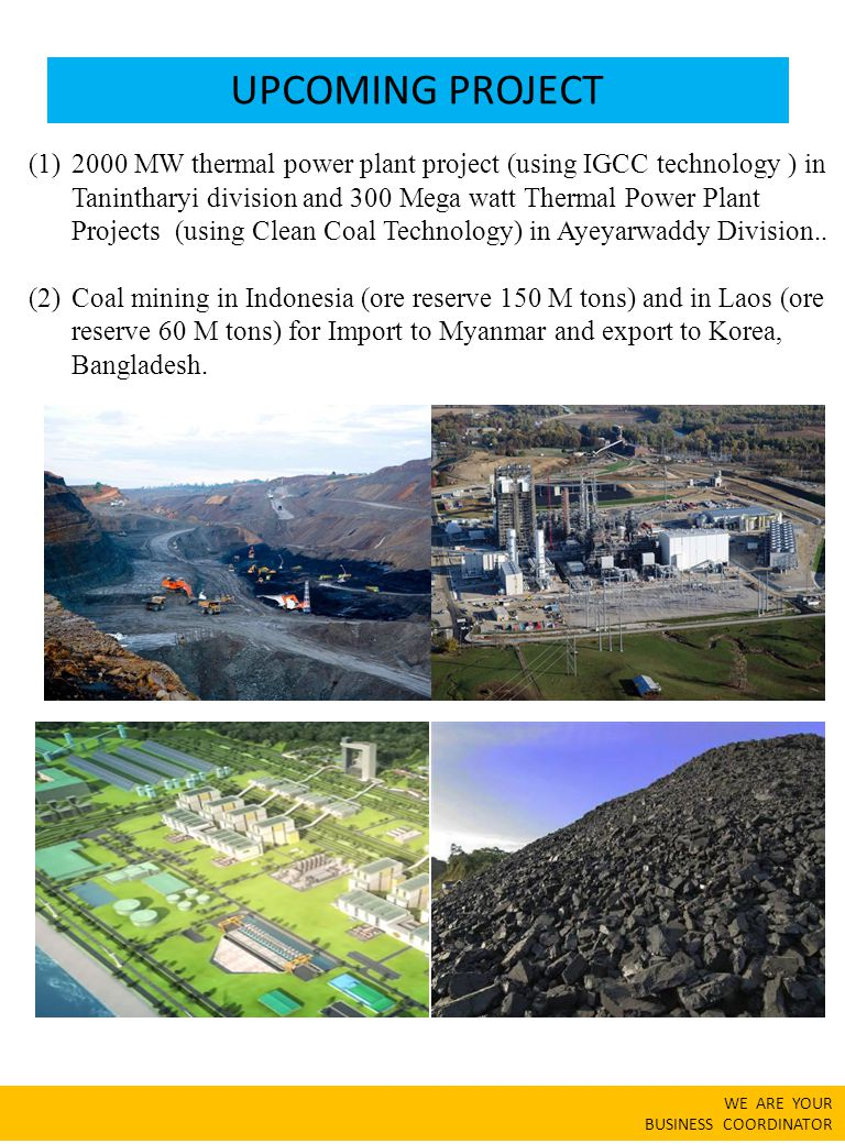 UPCOMING PROJECT (1)2000 MW thermal power plant project (using IGCC technology ) in Tanintharyi division and 300 Mega watt Thermal Power Plant Project