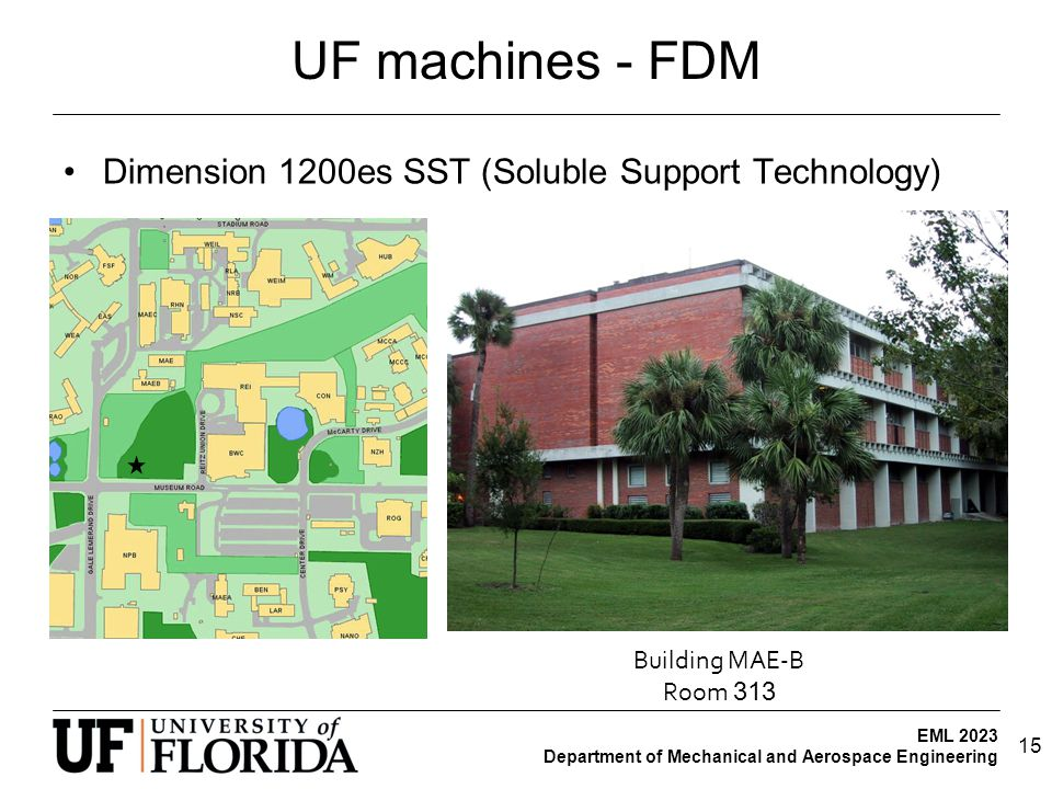 EML 2023 Department of Mechanical and Aerospace Engineering UF machines - FDM Dimension 1200es SST (Soluble Support Technology) 15 Building MAE-B Room 313