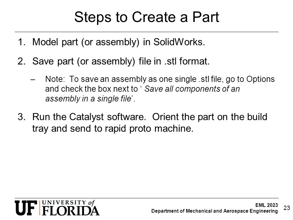 EML 2023 Department of Mechanical and Aerospace Engineering Steps to Create a Part 1.Model part (or assembly) in SolidWorks.