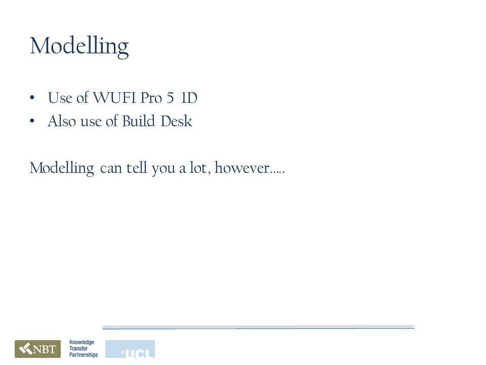 Modelling Use of WUFI Pro 5 1D Also use of Build Desk Modelling can tell you a lot, however…..