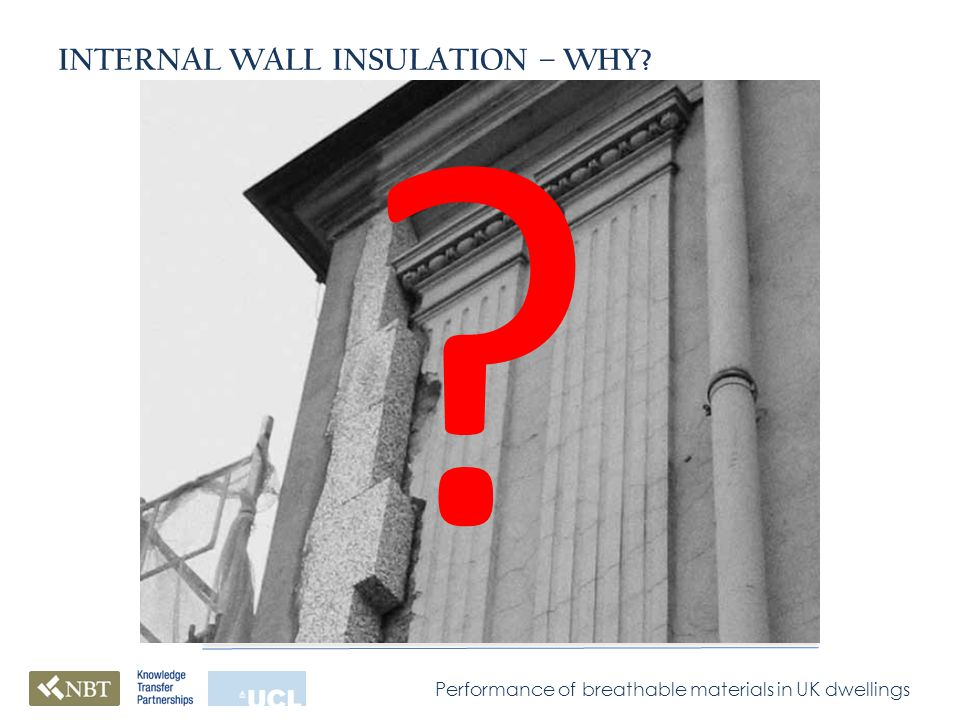 Performance of breathable materials in UK dwellings INTERNAL WALL INSULATION – WHY
