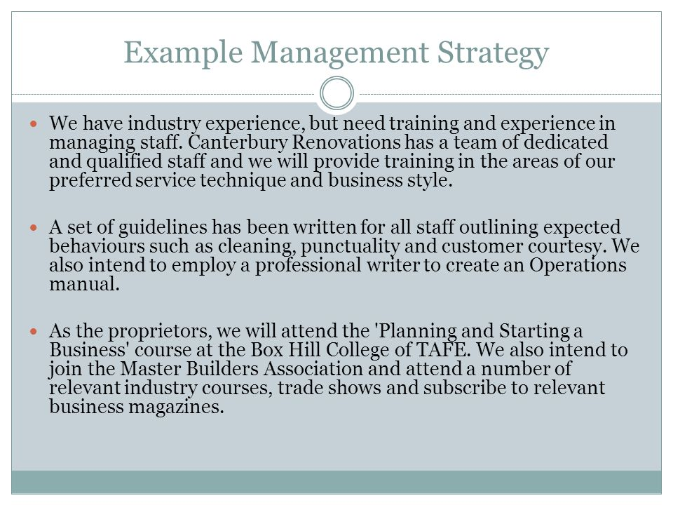 Example Management Strategy We have industry experience, but need training and experience in managing staff. Canterbury Renovations has a team of dedi