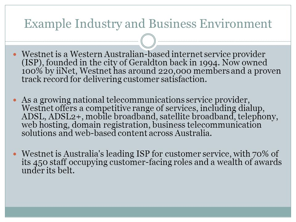Example Industry and Business Environment Westnet is a Western Australian-based internet service provider (ISP), founded in the city of Geraldton back