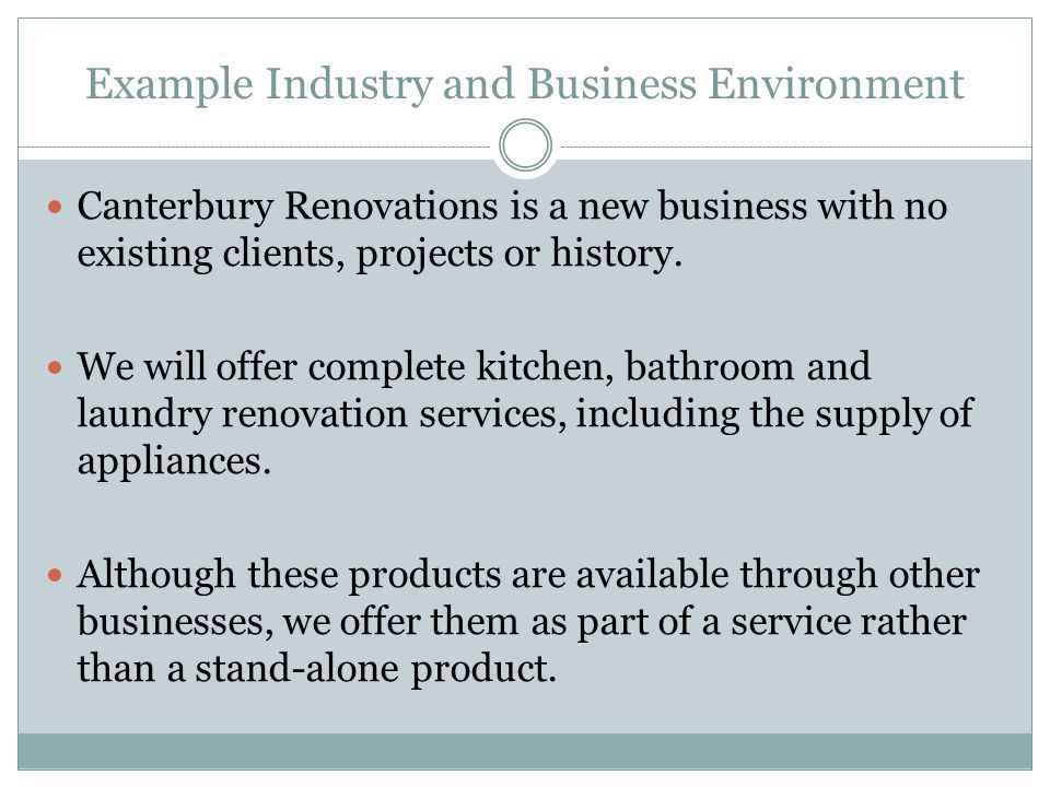 Example Industry and Business Environment Canterbury Renovations is a new business with no existing clients, projects or history. We will offer comple