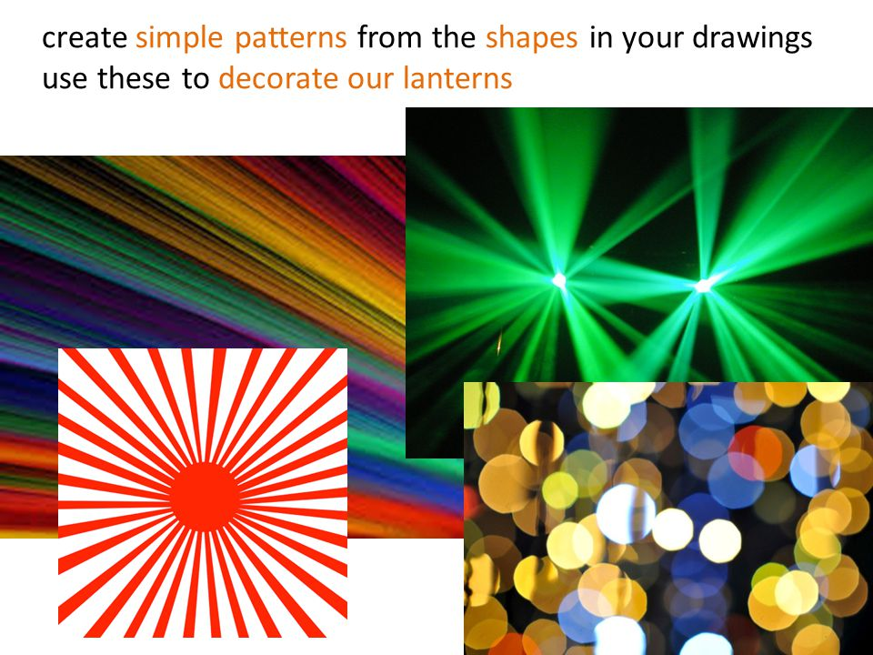 create simple patterns from the shapes in your drawings use these to decorate our lanterns