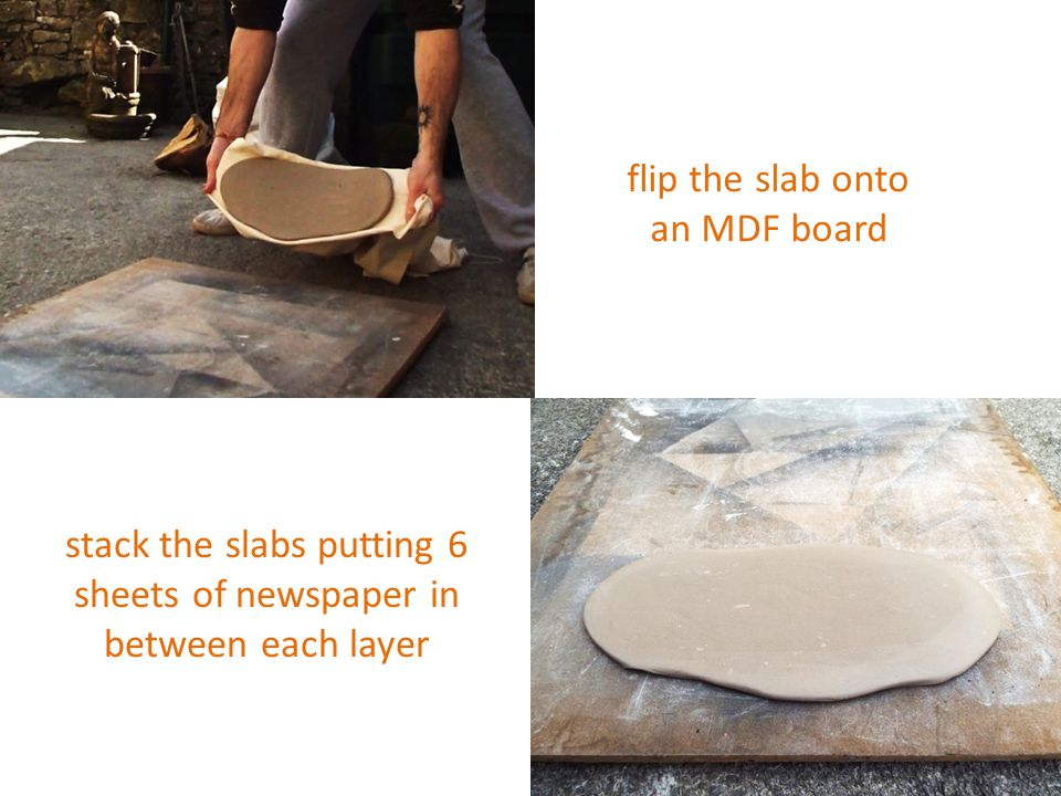 flip the slab onto an MDF board stack the slabs putting 6 sheets of newspaper in between each layer