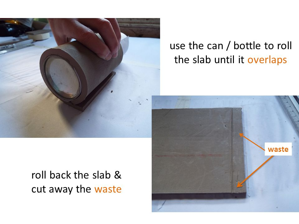 use the can / bottle to roll the slab until it overlaps roll back the slab & cut away the waste waste