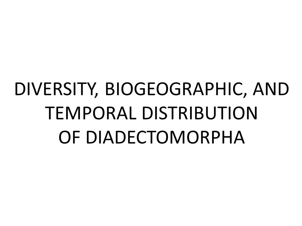 DIVERSITY, BIOGEOGRAPHIC, AND TEMPORAL DISTRIBUTION OF DIADECTOMORPHA