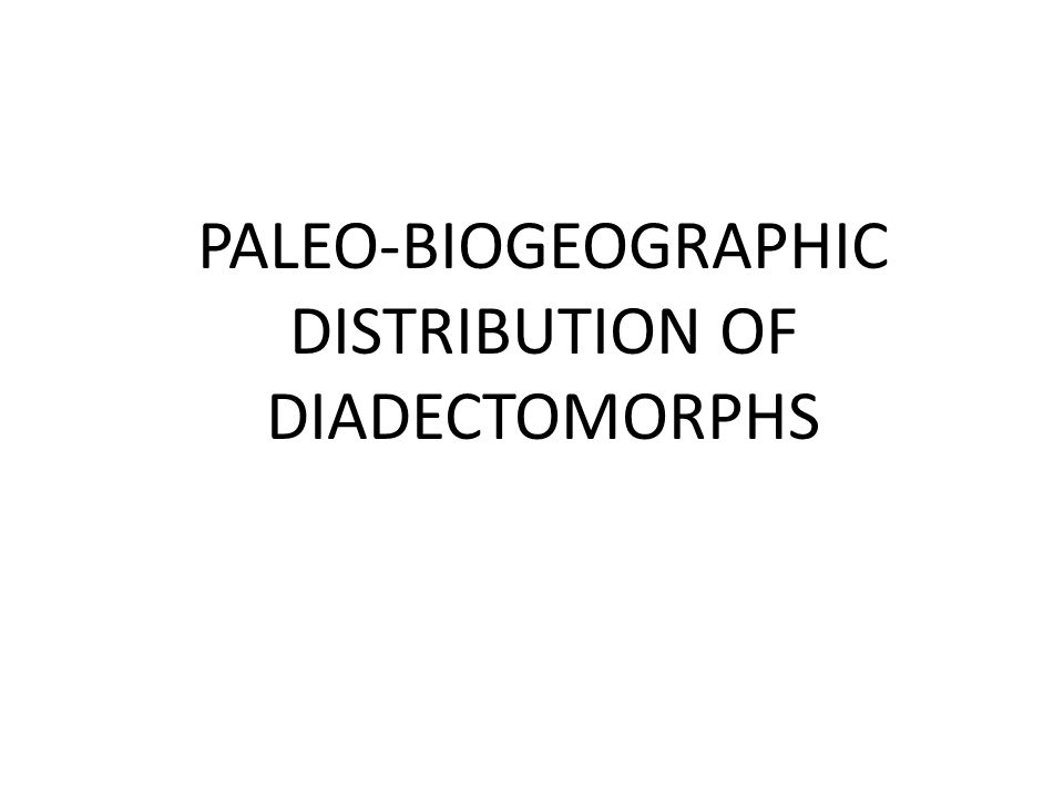PALEO-BIOGEOGRAPHIC DISTRIBUTION OF DIADECTOMORPHS