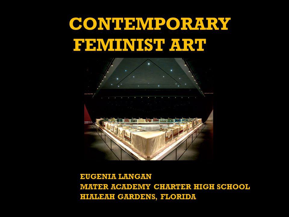 20CONTEMPORARY FEMINIST ART EUGENIA LANGAN MATER ACADEMY CHARTER HIGH SCHOOL HIALEAH GARDENS, FLORIDA