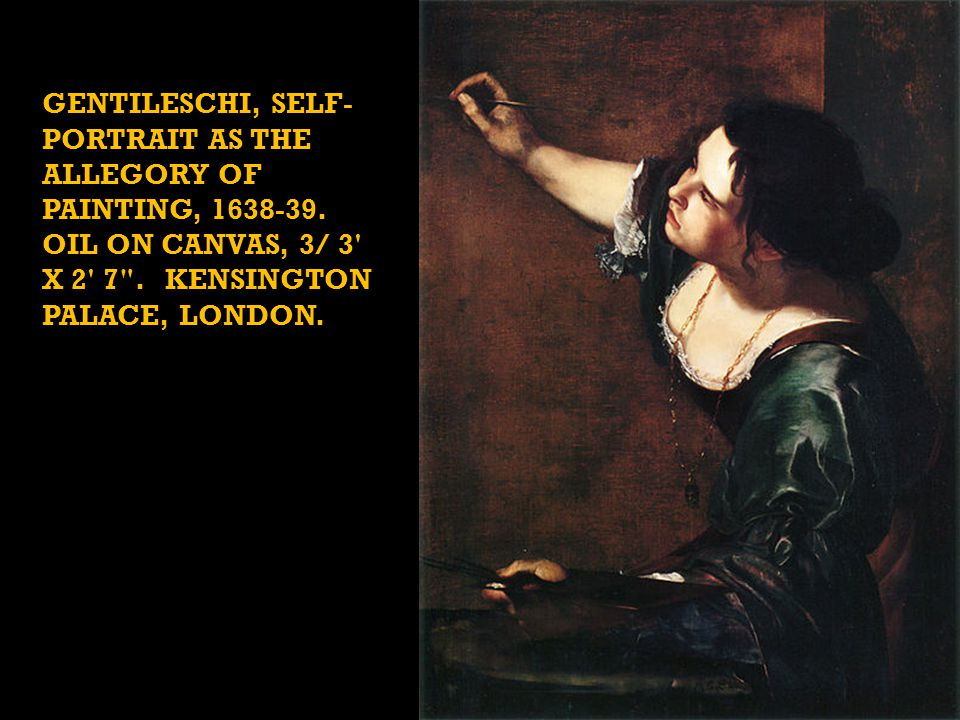 GENTILESCHI, SELF- PORTRAIT AS THE ALLEGORY OF PAINTING, 1638-39.