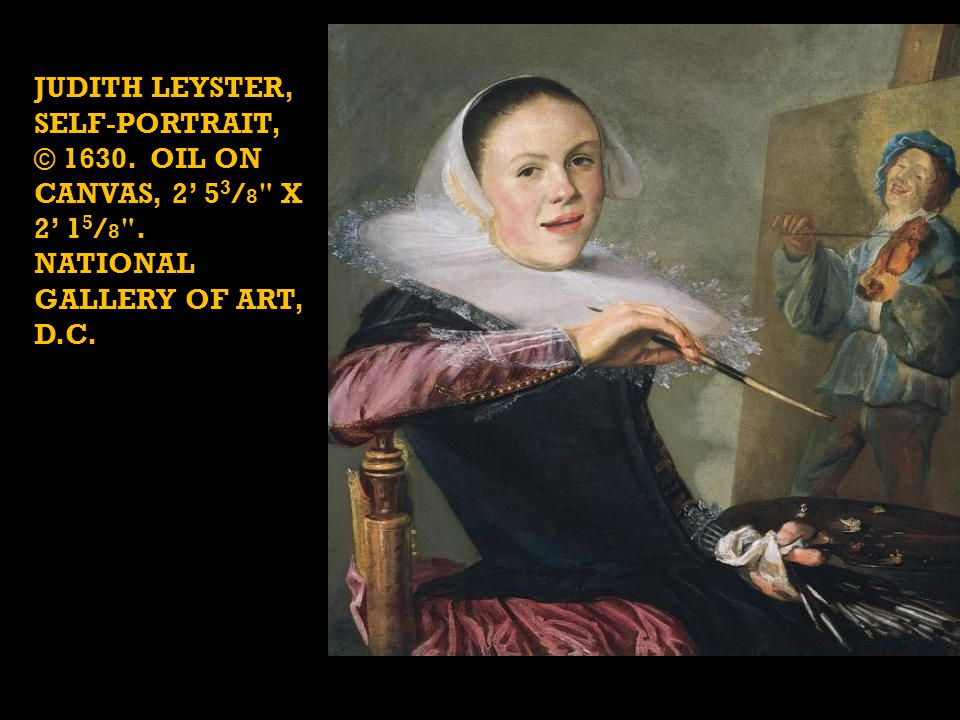JUDITH LEYSTER, SELF-PORTRAIT, © 1630.OIL ON CANVAS, 2' 5 3 / 8 X 2' 1 5 / 8 .