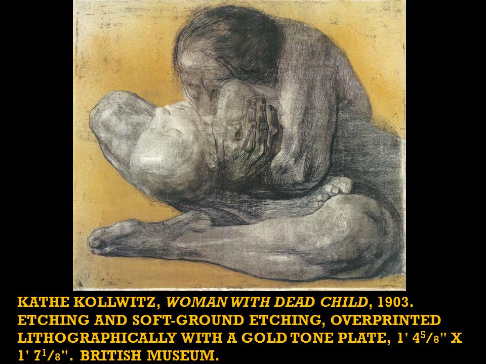 KATHE KOLLWITZ, WOMAN WITH DEAD CHILD, 1903.