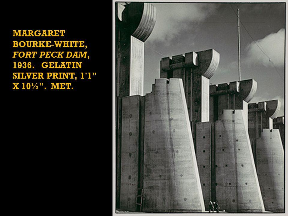 MARGARET BOURKE-WHITE, FORT PECK DAM, 1936. GELATIN SILVER PRINT, 1 1 X 10½ . MET.
