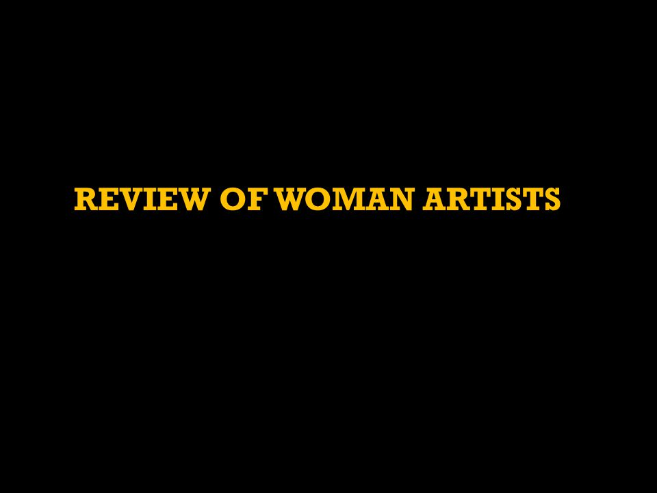 REVIEW OF WOMAN ARTISTS