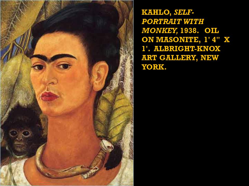 KAHLO, SELF- PORTRAIT WITH MONKEY, 1938.OIL ON MASONITE, 1 4 X 1 .