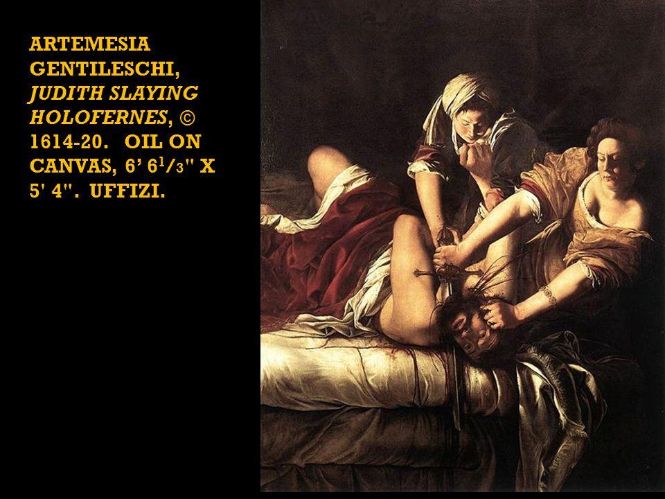 ARTEMESIA GENTILESCHI, JUDITH SLAYING HOLOFERNES, © 1614-20.