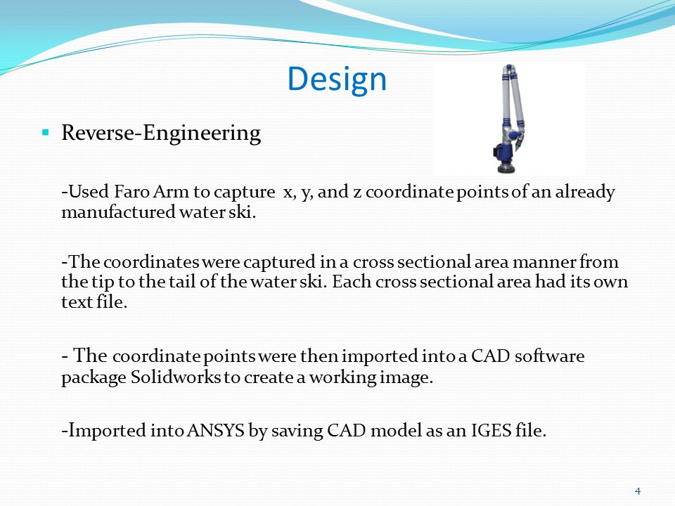 Design  Reverse-Engineering - Used Faro Arm to capture x, y, and z coordinate points of an already manufactured water ski.