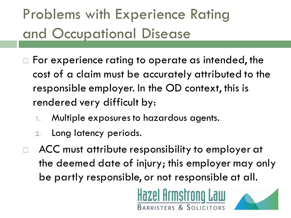 Problems with Experience Rating and Occupational Disease  For experience rating to operate as intended, the cost of a claim must be accurately attrib