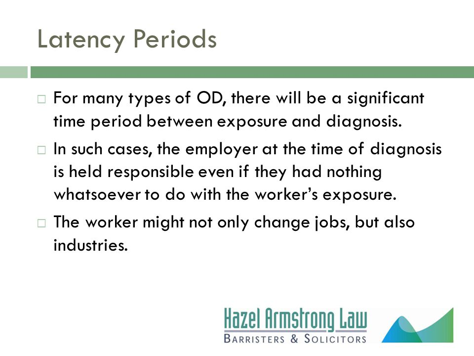 Latency Periods  For many types of OD, there will be a significant time period between exposure and diagnosis.