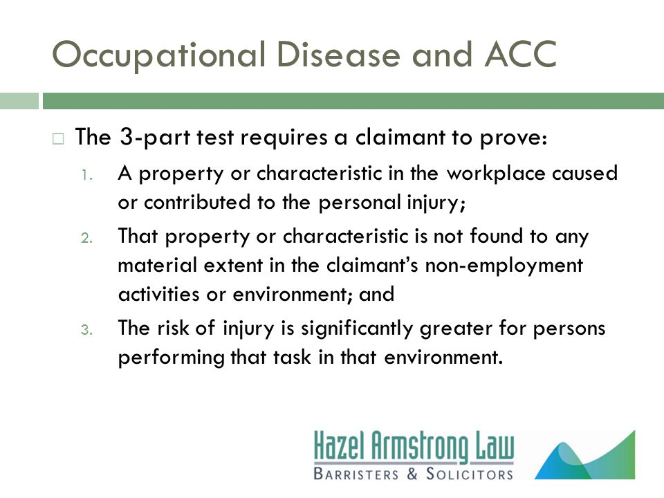 Occupational Disease and ACC  The 3-part test requires a claimant to prove: 1.