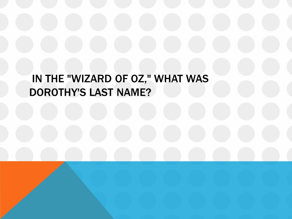 IN THE WIZARD OF OZ, WHAT WAS DOROTHY S LAST NAME?