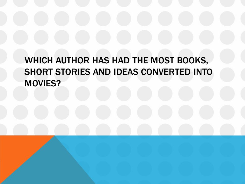 WHICH AUTHOR HAS HAD THE MOST BOOKS, SHORT STORIES AND IDEAS CONVERTED INTO MOVIES?