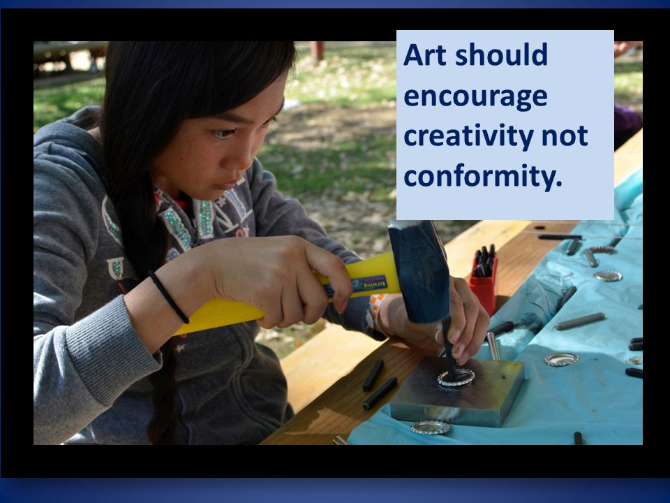 Art should encourage creativity not conformity.