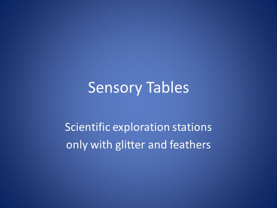 Sensory Tables Scientific exploration stations only with glitter and feathers