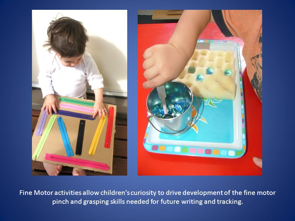 Fine Motor activities allow children's curiosity to drive development of the fine motor pinch and grasping skills needed for future writing and tracki