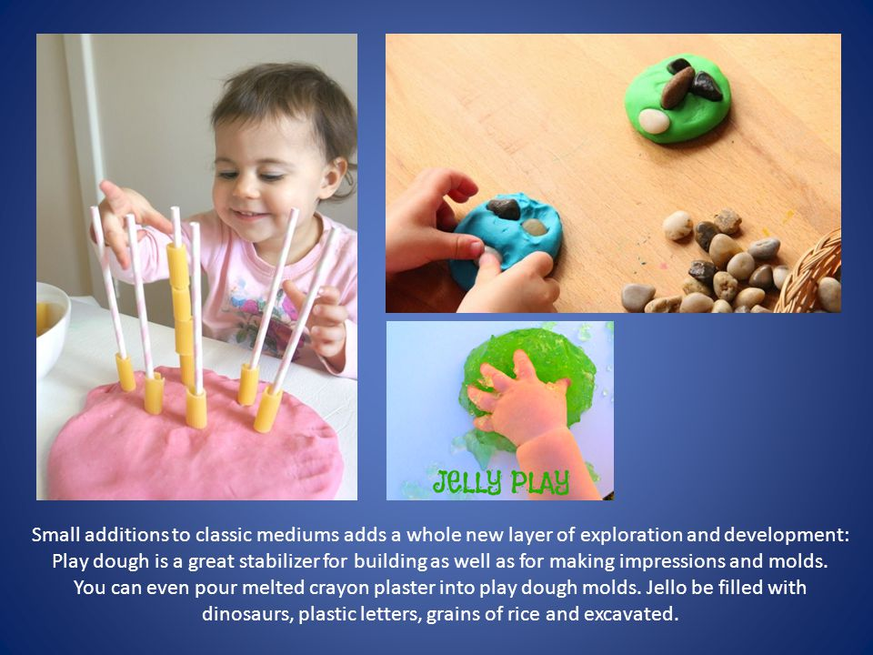 Small additions to classic mediums adds a whole new layer of exploration and development: Play dough is a great stabilizer for building as well as for