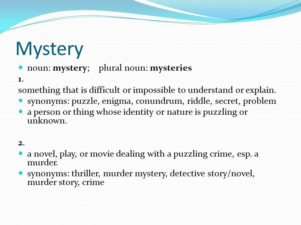 noun: mystery; plural noun: mysteries 1.1.