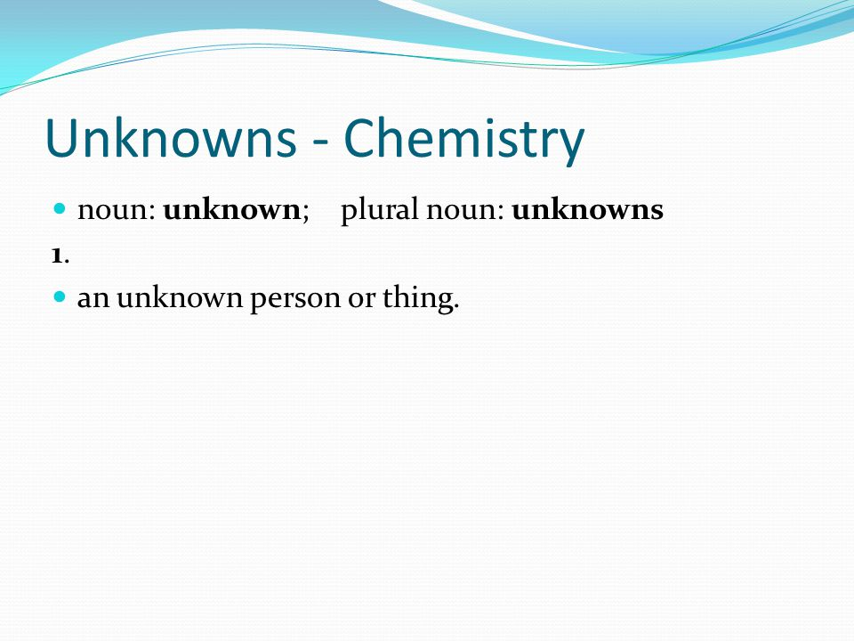 noun: unknown; plural noun: unknowns 1.1. an unknown person or thing.