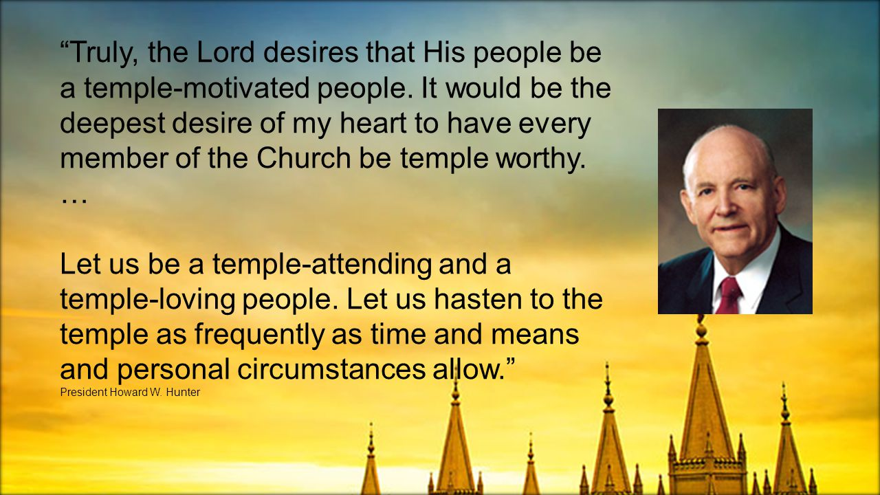 Truly, the Lord desires that His people be a temple-motivated people.