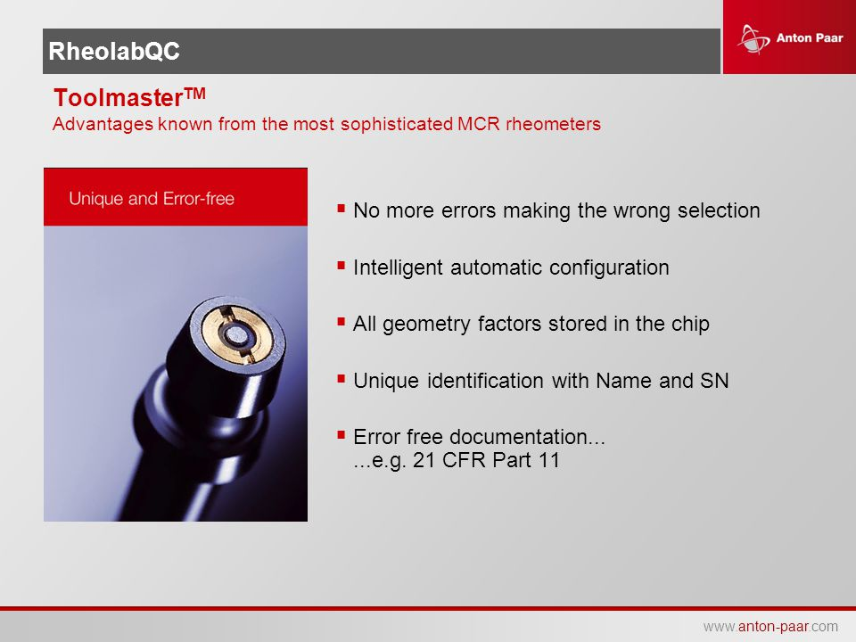 www.anton-paar.com RheolabQC Toolmaster TM Advantages known from the most sophisticated MCR rheometers  No more errors making the wrong selection  I