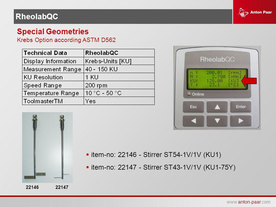 www.anton-paar.com RheolabQC Special Geometries Krebs Option according ASTM D562 22146 22147  item-no: 22146 - Stirrer ST54-1V/1V (KU1)  item-no: 22