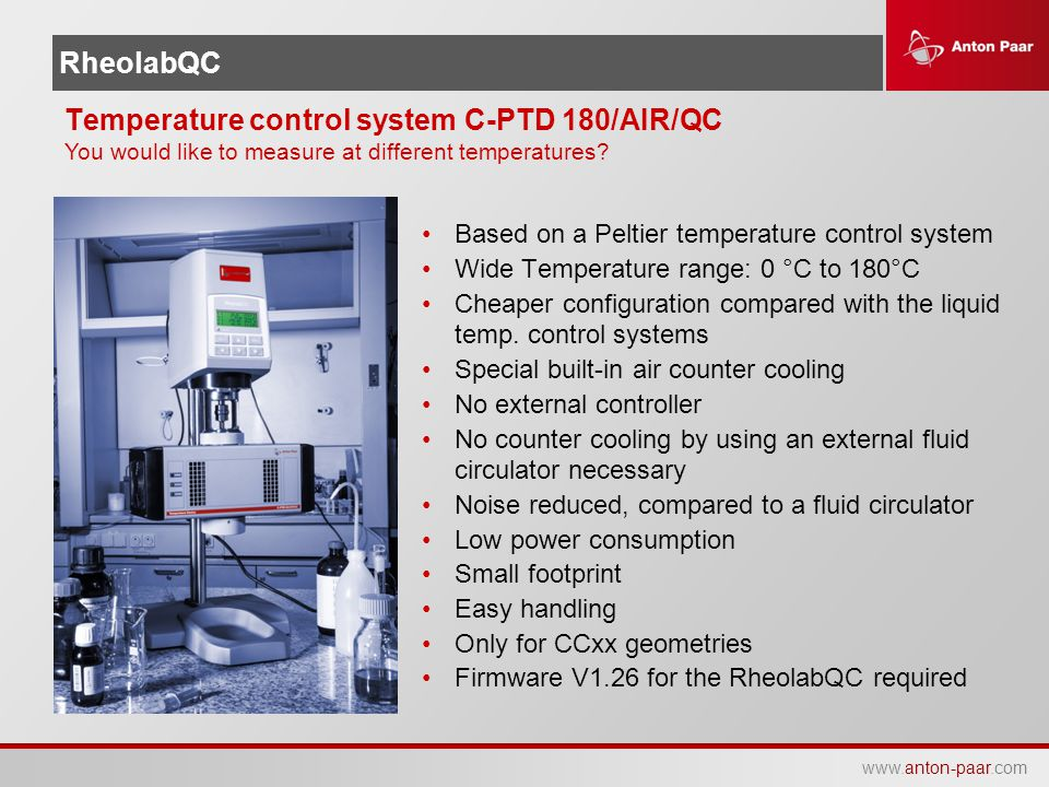 www.anton-paar.com RheolabQC Temperature control system C-PTD 180/AIR/QC You would like to measure at different temperatures? Based on a Peltier tempe
