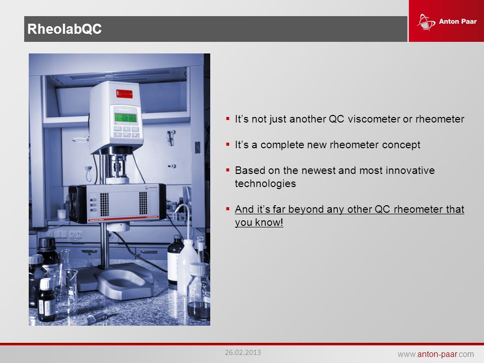 www.anton-paar.com RheolabQC 26.02.2013  It's not just another QC viscometer or rheometer  It's a complete new rheometer concept  Based on the newe