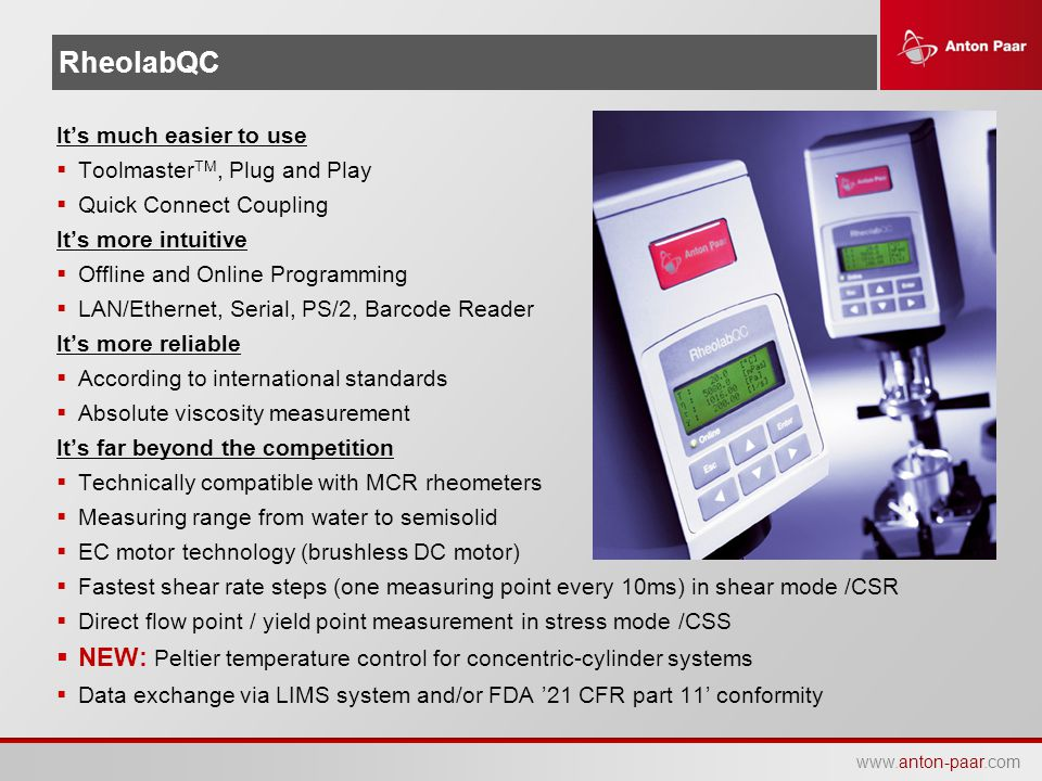 www.anton-paar.com RheolabQC It's much easier to use  Toolmaster TM, Plug and Play  Quick Connect Coupling It's more intuitive  Offline and Online