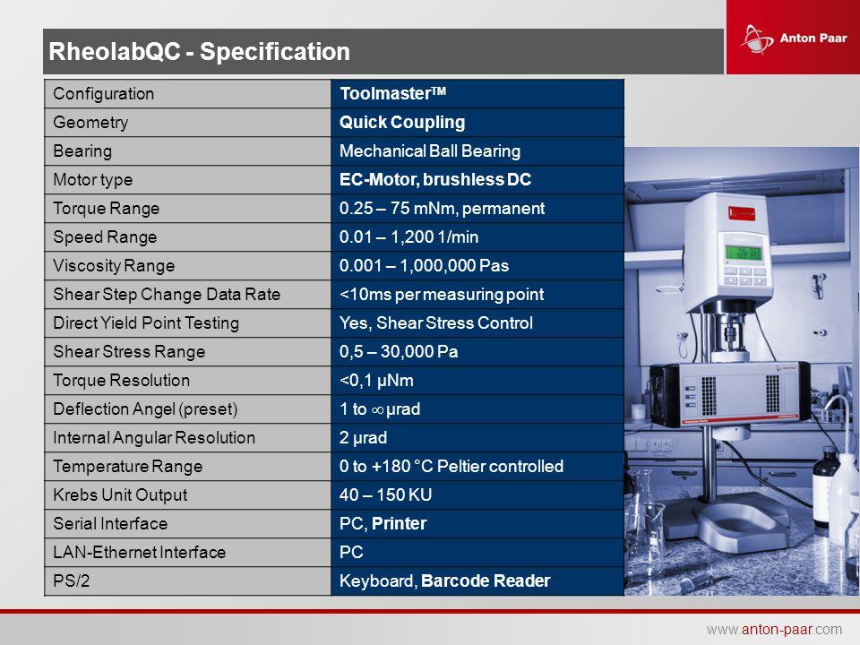 www.anton-paar.com RheolabQC - Specification ConfigurationToolmaster TM GeometryQuick Coupling BearingMechanical Ball Bearing Motor typeEC-Motor, brus