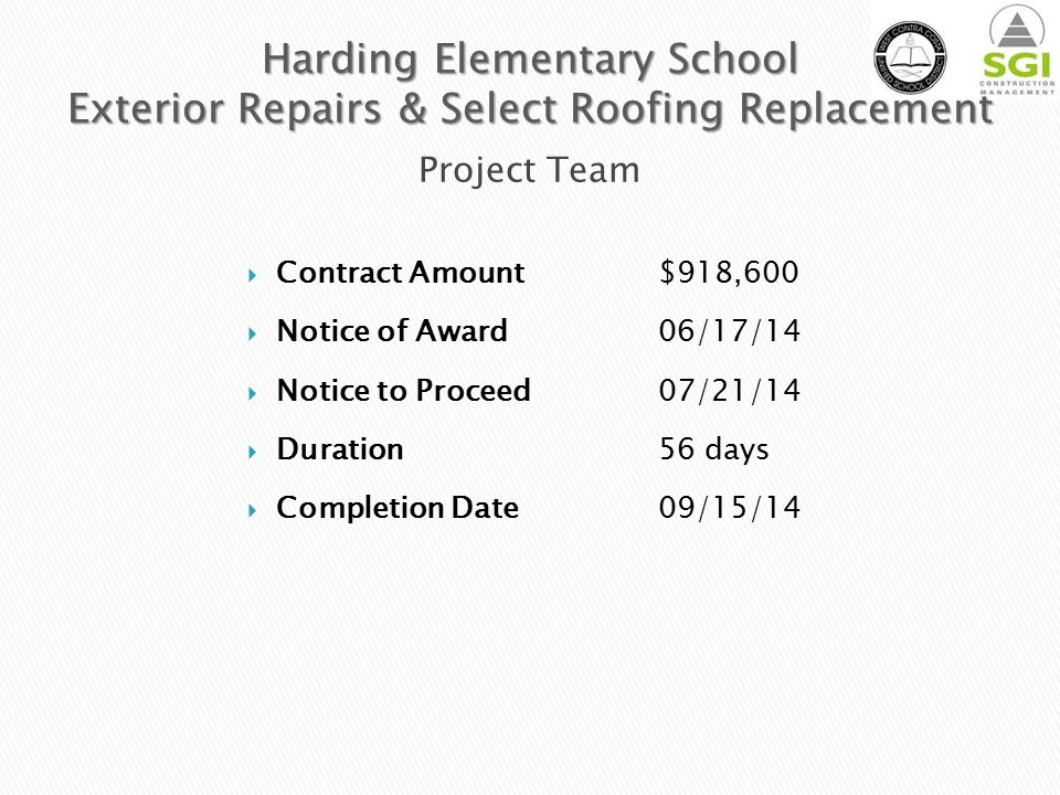  Contract Amount $918,600  Notice of Award06/17/14  Notice to Proceed07/21/14  Duration56 days  Completion Date09/15/14