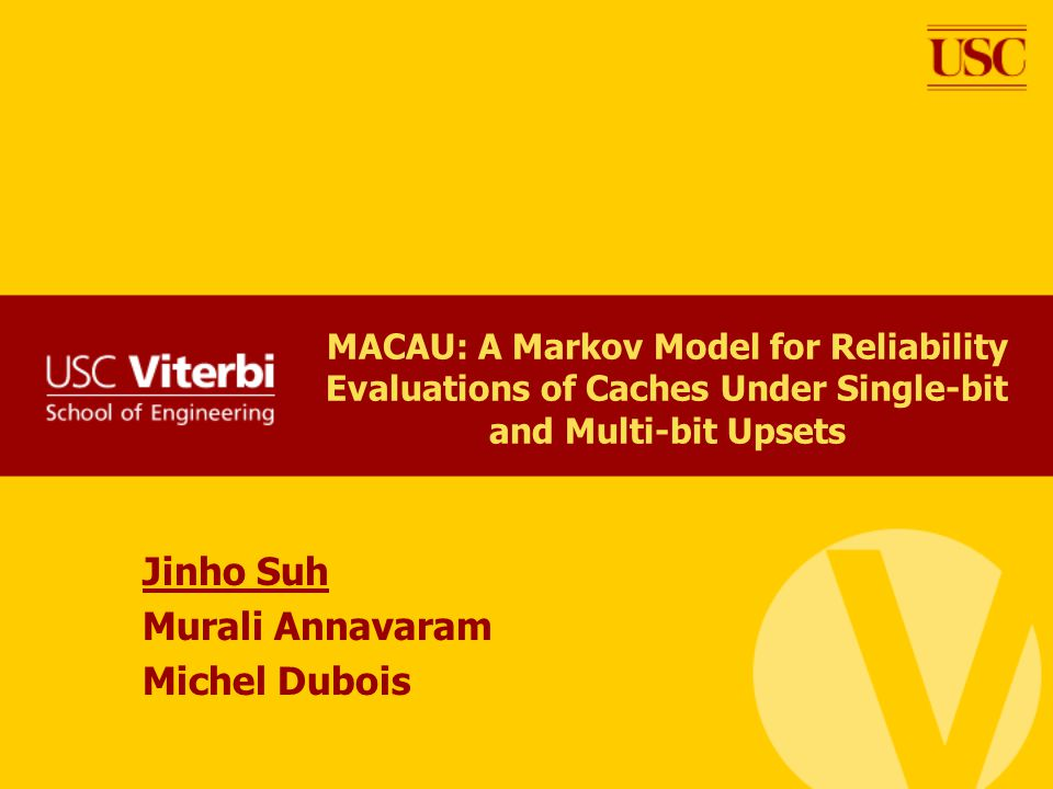 MACAU: A Markov Model for Reliability Evaluations of Caches Under Single-bit and Multi-bit Upsets Jinho Suh Murali Annavaram Michel Dubois