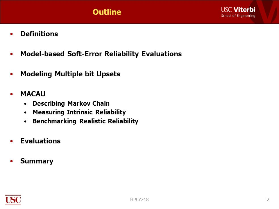 Outline Definitions Model-based Soft-Error Reliability Evaluations Modeling Multiple bit Upsets MACAU Describing Markov Chain Measuring Intrinsic Reliability Benchmarking Realistic Reliability Evaluations Summary HPCA-182