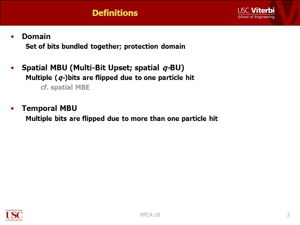 Definitions Domain Set of bits bundled together; protection domain Spatial MBU (Multi-Bit Upset; spatial q-BU) Multiple (q-)bits are flipped due to one particle hit cf.