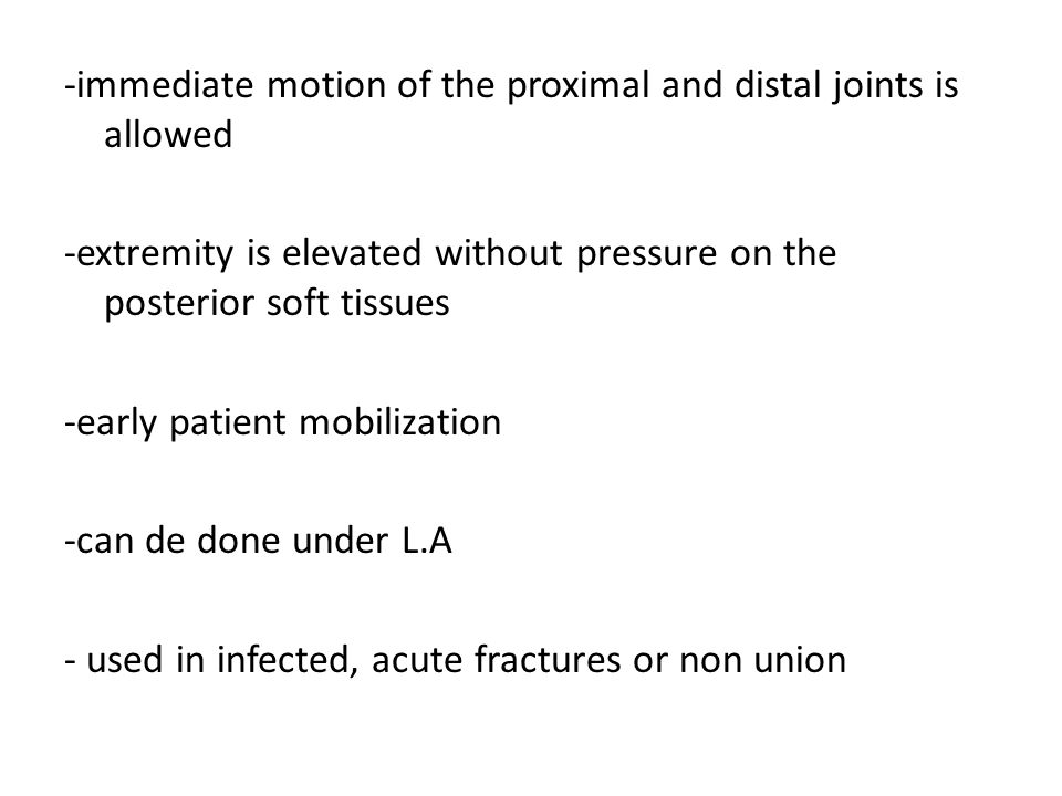 -immediate motion of the proximal and distal joints is allowed -extremity is elevated without pressure on the posterior soft tissues -early patient mo