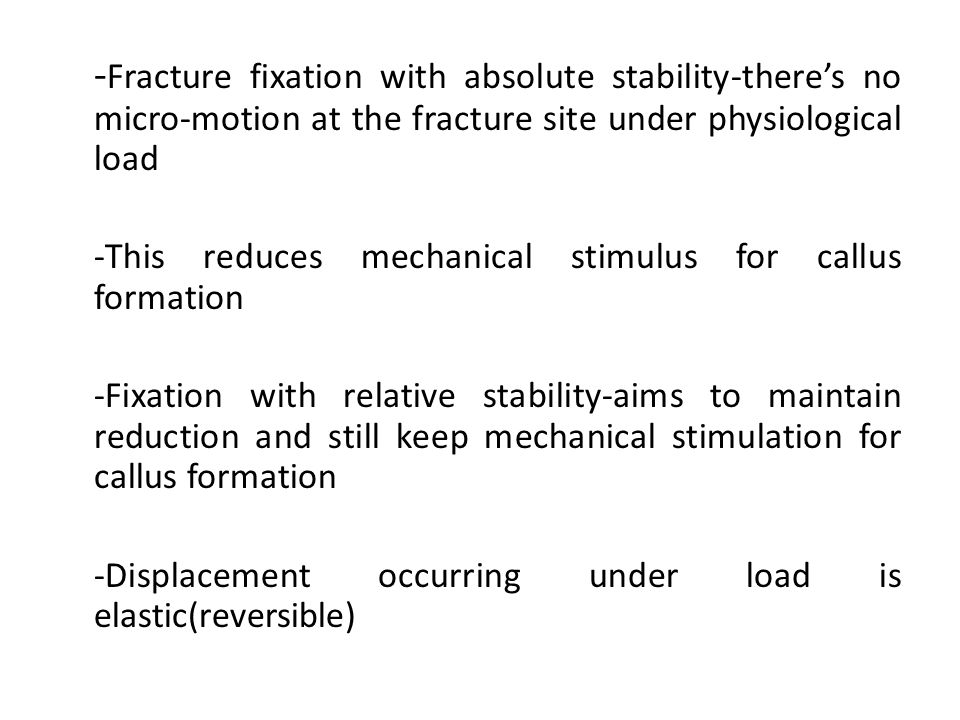 - Fracture fixation with absolute stability-there's no micro-motion at the fracture site under physiological load -This reduces mechanical stimulus fo