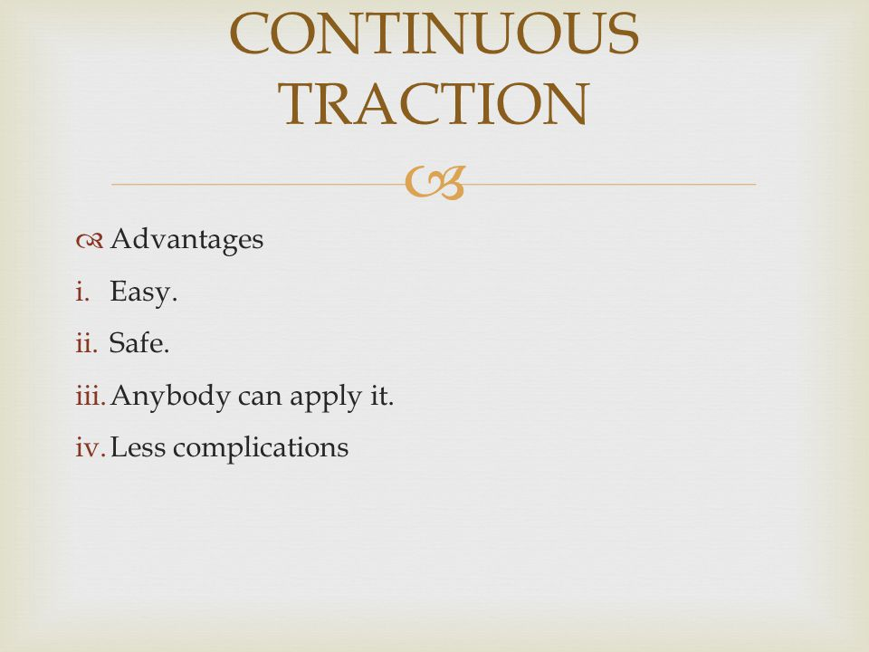   Advantages i.Easy. ii.Safe. iii.Anybody can apply it. iv.Less complications CONTINUOUS TRACTION