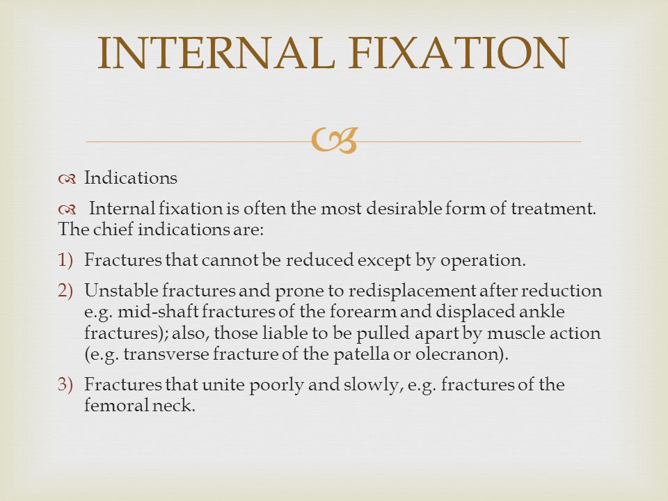   Indications  Internal fixation is often the most desirable form of treatment. The chief indications are: 1)Fractures that cannot be reduced excep