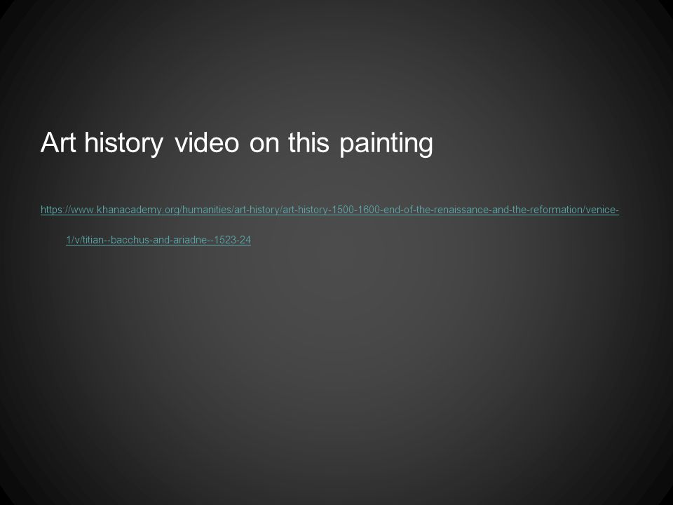Art history video on this painting https://www.khanacademy.org/humanities/art-history/art-history-1500-1600-end-of-the-renaissance-and-the-reformation/venice- 1/v/titian--bacchus-and-ariadne--1523-24