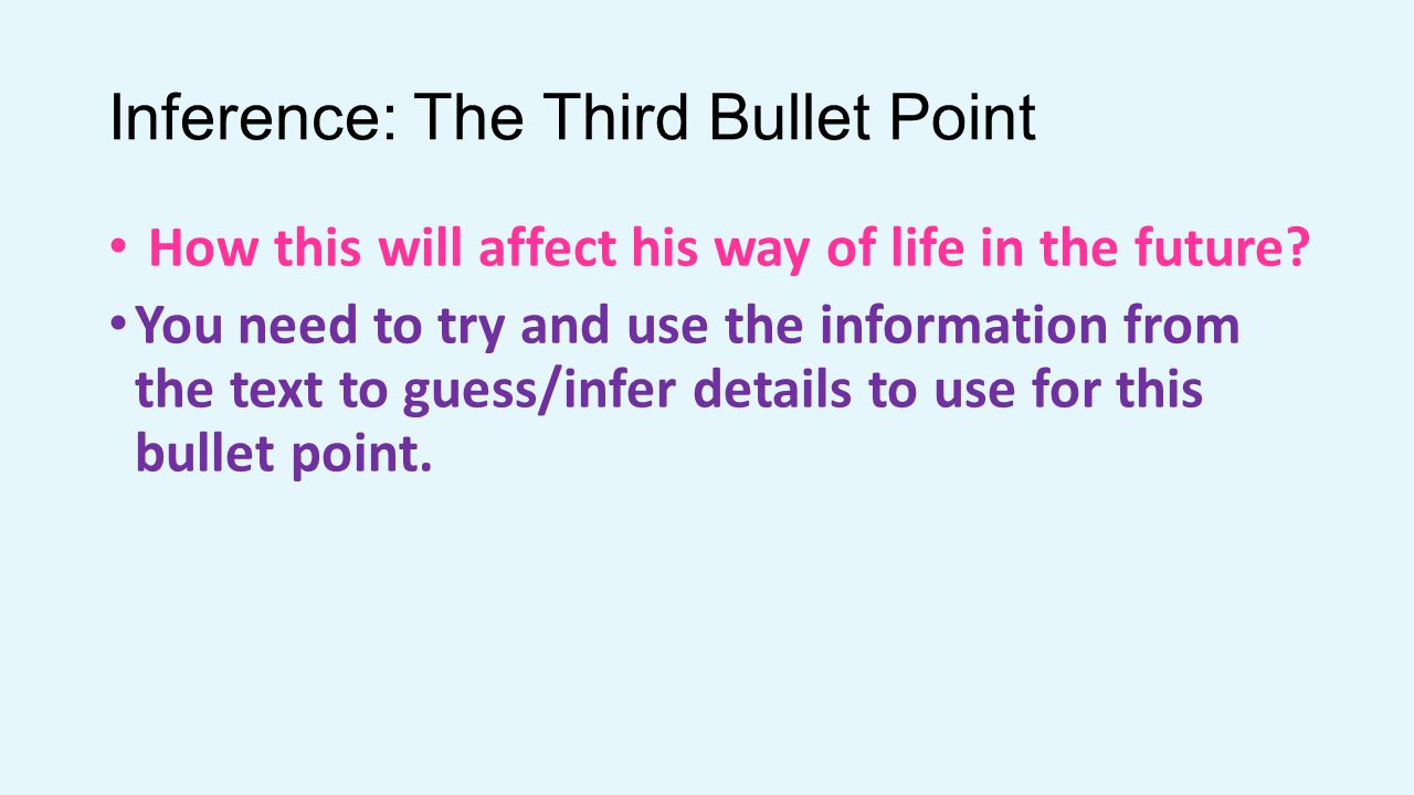 Inference: The Third Bullet Point How this will affect his way of life in the future.